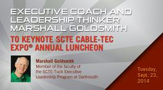 EXECUTIVE COACH AND LEADERSHIP THINKER MARSHALL GOLDSMITH TO KEYNOTE SCTE CABLE-TEC EXPO® ANNUAL LUNCHEON