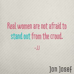 Don't be afraid to stand out from the crowd. #JonJosefSpeaks