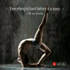 Everything is hard before it is easy | JW von Goethe