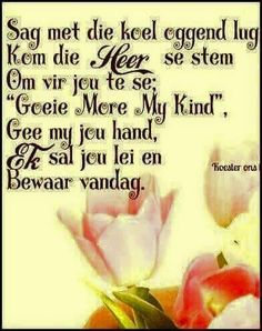 Goeie môre Good Morning Good Night, Good Morning Wishes, Day Wishes, Lekker Dag, Pray Quotes, Evening Greetings, Afrikaanse Quotes, Goeie Nag, Inspirational Verses