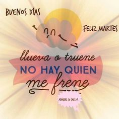 Muy Buenos Días Mundo!!! No dejes que te nadie te frene!!! #anabelycarlos #FelizMartes #quererespoder