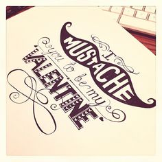 """""""I mustache you to be my Valentine."""" #Typography by keriative, via Flickr #lettering"""