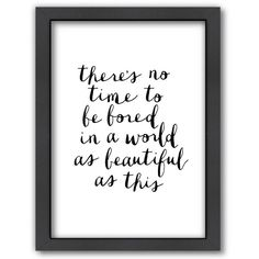 Americanflat ''There's No Time To Be Bored In a World As Beautiful As... ($69) ❤ liked on Polyvore featuring home, home decor, wall art, quotes, text, phrase, saying, word wall art, vertical wall art and typography wall art