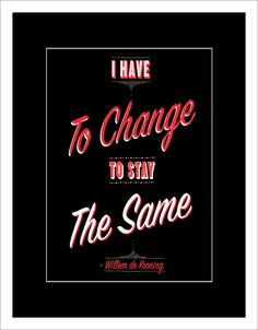 I Have to Change to Stay the Same -Willem De Kooning Need a daily reminder to embrace change? $12.50 Elementem Photography, canvas, available in 2 sizes, quotes, home decor, black, red, vintage, 50's, Willem De Kooning, motivation