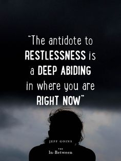 """The antidote to restlessness is a deep abiding in where you are right now."" @Jeff Sheldon Goins #theinbetween"