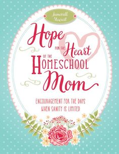 FREE! FREE! Hope for the Heart of the Homeschool Mom: Encouragement for the Days When Sanity is Limited! (2/24 & 2/25/15 ONLY!)