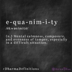 Equanimity   (n.) Mental calmness, composure, and evenness of temer, especially in a difficult situation.