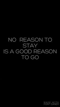 No reason to stay is a good reason to go. 300 Motivational Inspirational Quotes About Words Of Wisdom quotes life sayings 95 Short Inspirational Quotes, Inspirational Artwork, Short Quotes, Motivational Quotes, Short Quotations, Words Of Wisdom Quotes, Sad Quotes, Great Quotes, Life Quotes