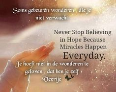 Sometimes miracles happen, Which you don't expect Never stop believing In hope because Miracles happen Everyday. You don't have to believe in miracles, you are yourself
