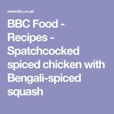 BBC Food - Recipes - Spatchcocked spiced chicken with Bengali-spiced squash