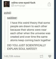 A Scientific Explanation Involving Soul Mates... Dear god...<<<<Just another example of Tumblr getting deep