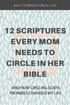 12 Scriptures every mom needs to circle in her Bible. #Christian #Proverbs31 #BibleVerse