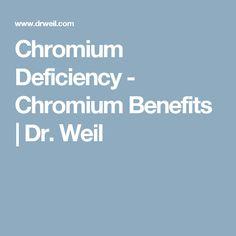 Chromium Deficiency - Chromium Benefits   Dr. Weil