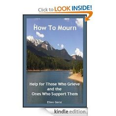 """How To Mourn: Help For Those Who Grieve and the Ones Who Support Them. A wonderful book by Ellen Gerst, who also co-authored """"The ABC's of Grief"""" with The Respite."""