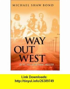Way Out West On the Trail of an Errant Ancestor (9780771011320) Michael Bond , ISBN-10: 0771011326  , ISBN-13: 978-0771011320 ,  , tutorials , pdf , ebook , torrent , downloads , rapidshare , filesonic , hotfile , megaupload , fileserve