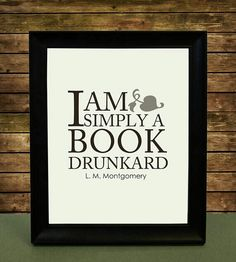 """Literature Art Print with Funny Book Lover Reading Quote """"I am simply a book drunkard"""" from L. Books And Tea, I Love Books, Good Books, Books To Read, My Books, Reading Quotes, Book Quotes, Me Quotes, Quote Books"""