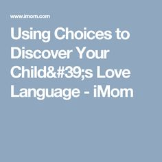 Using Choices to Discover Your Child's Love Language - iMom