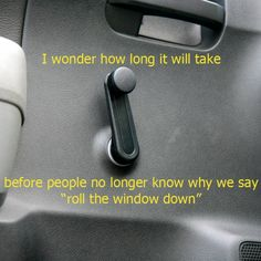 Roll down the window...remember cranking the windows down and up???