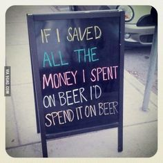 If I saved all the money I spent on Beer, I'd spend it on Beer. #Fact #BeerLovesYou