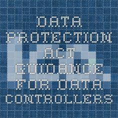 Data Protection Act - guidance for Data Controllers