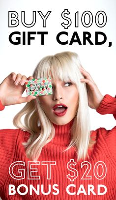 DSW gift cards are a treat for them AND you! Buy $50 in gift cards and get a $5 bonus card OR buy $100 and get $20! Shop now atDSW.COM