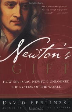 Newton's Gift: How Sir Isaac Newton Unlocked the System of the World:Amazon:Books
