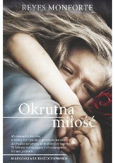 Okrutna miłość - Reyes Monforte (233663) - Lubimyczytać.pl