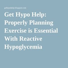 Get Hypo Help: Properly Planning Exercise is Essential With Reactive Hypoglycemia Reactive Hypoglycemia Diet, Fitness Inspiration, Meal Planning, The Cure, Health Fitness, Healthy Eating, Essentials, Exercise, How To Plan