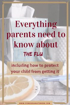 Everything Parents Need to Know about The FLU. Flu symptoms, flu prevention, flu vaccine, treating flu, kis and flu
