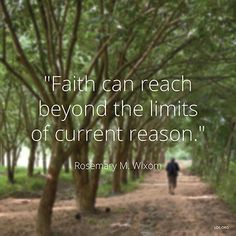 """Faith can reach beyond the limits of current reason."" —Sister Rosemary M. Wixom, ""Returning to Faith."""