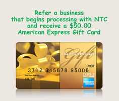 Refer a business that begins processing with NTC and receive a $50.00 American Express Gift Card!
