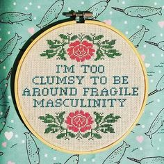 I& too clumsy to have fragile masculinity. - I& too clumsy to have fragile masculinity. Cross Stitch Quotes, Cross Stitch Charts, Cross Stitch Designs, Cross Stitch Patterns, Cross Stitching, Cross Stitch Embroidery, Embroidery Patterns, Hand Embroidery, Funny Embroidery