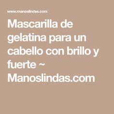 Mascarilla de gelatina para un cabello con brillo y fuerte ~ Manoslindas.com