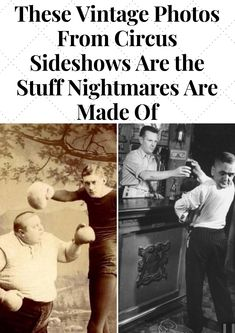 These Vintage Photos From Circus Sideshows Are the Stuff Nightmares Are Made Of #Vintage  #Nightmares # Sideshows #Circus