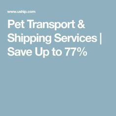 Pet Transport & Shipping Services | Save Up to 77%