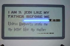 I am a Jedi like my father before me. Unless Hogwarts sends me a letter like my mother