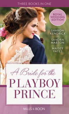 A Bride for the PlayBoy Prince – Sharon Kendrick, Sandra Marton, Maisey Yates – 5*Review