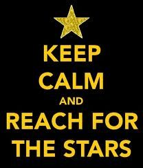 Climb every mountain higher Reach for the stars   (Cookies to those who get the reference)