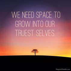We need space to grow into our truest selves ~ Mish Morgenstern