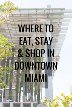 Where To Eat, Shop & Stay In Downtown Miami