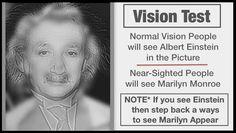Ik zie Einstein maar als ik mijn vingers voor mijn ogen houd en dan probeer te kijken of mijn gsm ver weg houd zie ik Marilyn Monroe