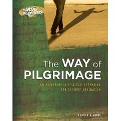 The Way of Pilgrimage, Leaders Guide: An Adventure in Spiritual Formation for the Next Generation