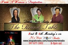 A new Radio show with a panel of media hosts from various parts of the United States to bring you the Round Table from a woman's perspective on various topics to discuss matters that affect people all over. Women who are on the move to empower the world.