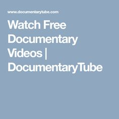 Watch Free Documentary Videos | DocumentaryTube