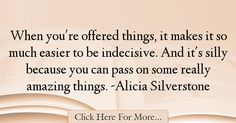 Alicia Silverstone Quotes About Amazing - 2474