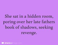 She sat in a hidden room, poring over her late father's book of shadows, seeking revenge.