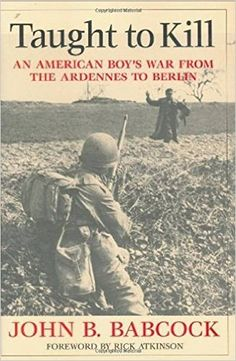 Taught to Kill: An American Boy's War from the Ardennes to Berlin  https://www.amazon.com/dp/1574887998?m=A1WRMR2UE5PIS8&ref_=v_sp_detail_page