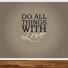 Do All Things With Love Wall Decal Sticker Home Decor Art Living Bedroom Entryway. $15.25, via Etsy.