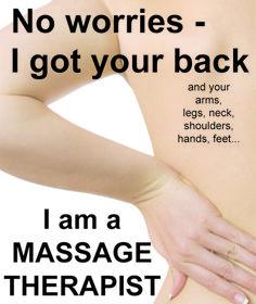 No worries-I got your back.. and your arms, legs, neck, shoulders, hands, feet..