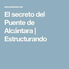 El secreto del Puente de Alcántara   Estructurando